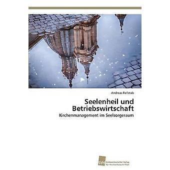 Seelenheil und Betriebswirtschaft par Rellstab Andreas