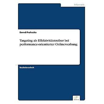 Targeting als Effektivittstreiber Bei Performanceorientierter Onlinewerbung von Prohaska & Bernd