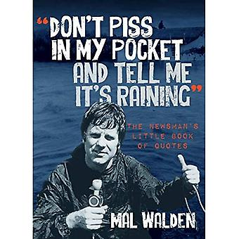 Don't Piss In My Pocket And Tell Me It's Raining: The Newsman's Little Book of Quotes