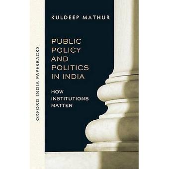 Public Policy and Politics in India (OIP) - How Institutions Matter by