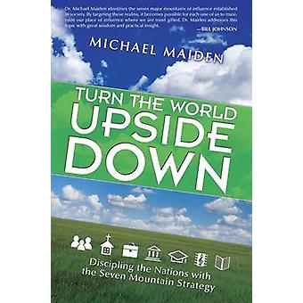 Turn the World Upside Down - Discipling the Nations with the Seven-Mou