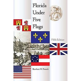 Florida Under Five Flags (5th) by Rembert W. Patrick - 9780813044903