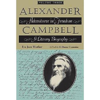 Alexander Campbell - Adventurer in Freedom - A Literary Biography - v.