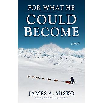 For What He Could Become by James A. Misko - 9780964082618 Book