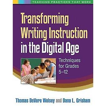 Transforming Writing Instruction in the Digital Age - Techniques for G