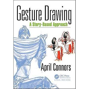 Gesture Drawing - A Story-Based Approach by April Connors - 9781498799