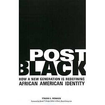 Post Black - How a New Generation is Redefining African American Ident