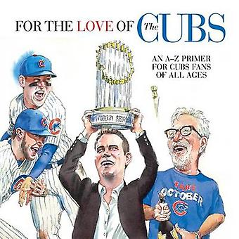 For the Love of the Cubs - An A-Z Primer for Cubs Fans of All Ages by