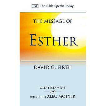 The Message of Esther - God Present But Unseen by David G. Firth - 978