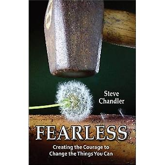 Fearless - Creating the Courage to Change the Things You Can by Steve