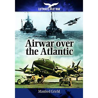 Luftkrigen Over Atlanterhavet af Manfred Griehl - 9781848327917 bog