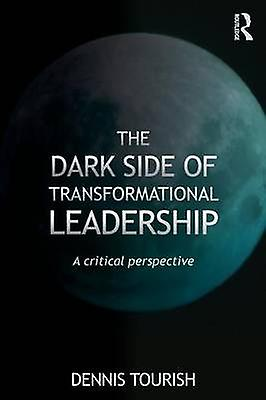 Dark Side of Transformational Leadership by Dennis Tourish