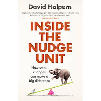 Inside the Nudge Unit - How Small Changes Can Make a Big Difference by