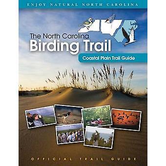The North Carolina Birding Trail - Coastal Plain Trail Guide (1st New