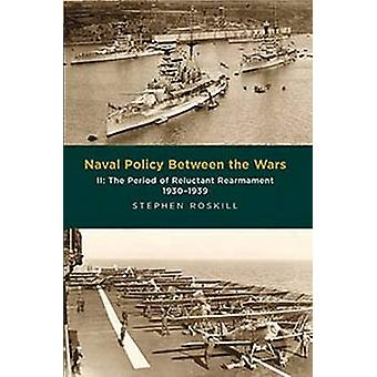 Naval Policy Between the Wars - Volume II - The Period of Reluctant Rea