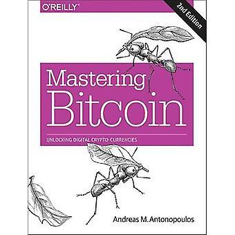 Mastering Bitcoin - Unlocking Digital Cryptocurrencies by Andreas M. A