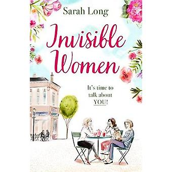 Invisible Women - A hilarious - feel-good novel of love - sex - mother