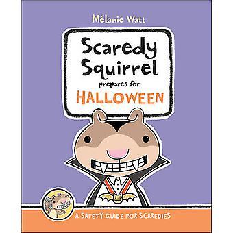 Scaredy Squirrel Prepares for Halloween by Melanie Watt - 97818947868