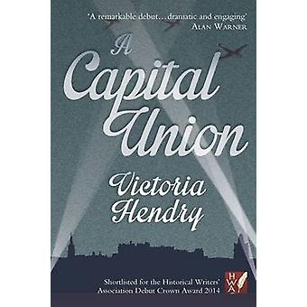 A Capital Union by Victoria Hendry - 9781908643346 Book