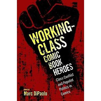 Working-Class Comic Book Heroes - Class Conflict and Populist Politics