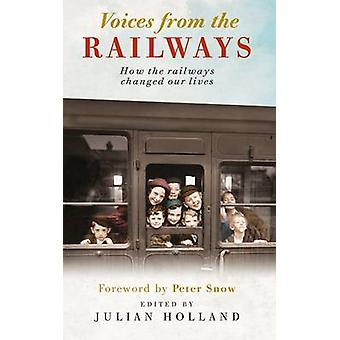 Voices from the Railways - How the Railways Changed Our Lives by Julia