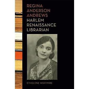 Regina Anderson Andrews - bibliotecario del renacimiento de Harlem por Ethelene Wh