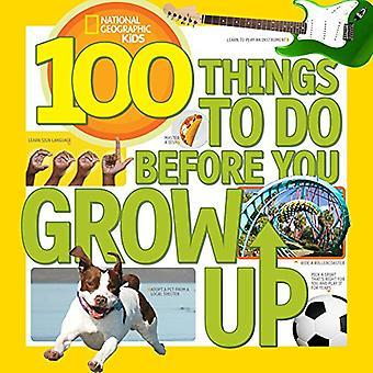 100 Dinge die man tun bevor du erwachsen bist (National Geographic Kids)
