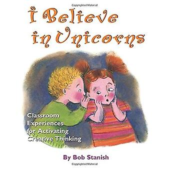 I Believe in Unicorns: Classroom Experiences for Activating Creative Thinking