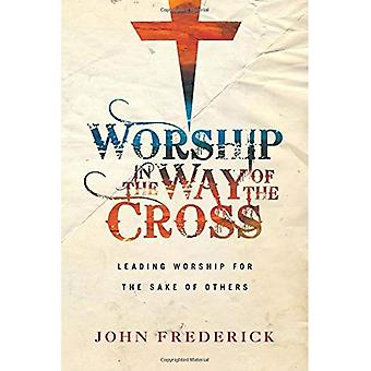Worship in the Way of the� Cross: Leading Worship for� the Sake of Others
