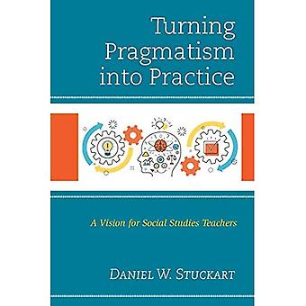 Turning Pragmatism into Practice: A Vision for Social Studies Teachers