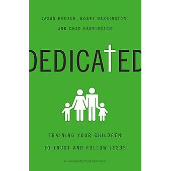 Dedicated Training Your Children to Trust and Follow Jesus by Houser & Jason
