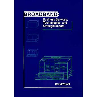 Broadband Business Services Technologies and Strategic Impact by Wright & David J.