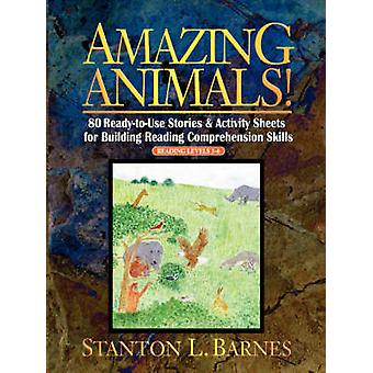 Amazing Animals 80 ReadyToUse Stories  Activity Sheets for Building Reading Comprehension Skills by Barnes & Stanton L.