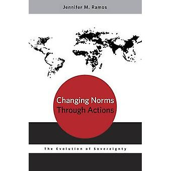 Changing Norms Through Actions The Evolution of Sovereignty by Ramos & Jennifer M