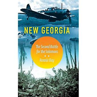 New Georgia The Second Battle for the Solomons by Day & Ronnie