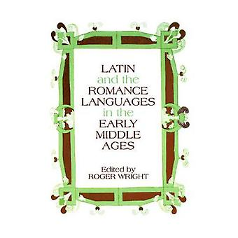 Latin and the Romance Languages in the Middle Ages by Wright & Roger