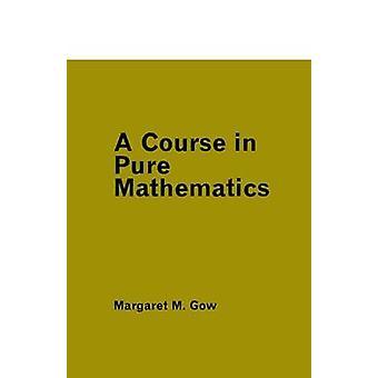 Ein Kurs in der reinen Mathematik von Gow & Margaret M.