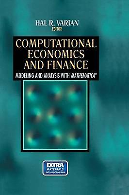 Computational Economics and Finance Modeling and Analysis with Mathematicar by Varian & Hal R.