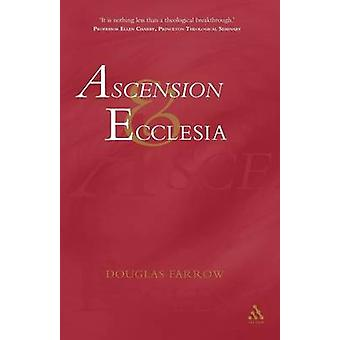 Ascension and Ecclesia On the Significance of the Doctrine of the Ascension for Ecclesiology and Christian Cosmology by Farrow & Douglas