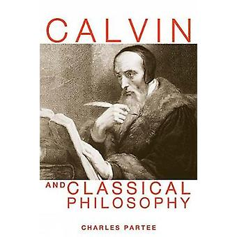 Calvin and Classical Philosophy by Partee & Charles