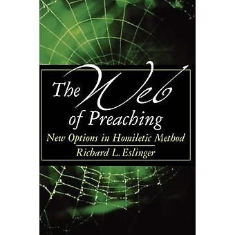 The Web of Preaching New Options in Homiletic Method by Eslinger & Richard L.