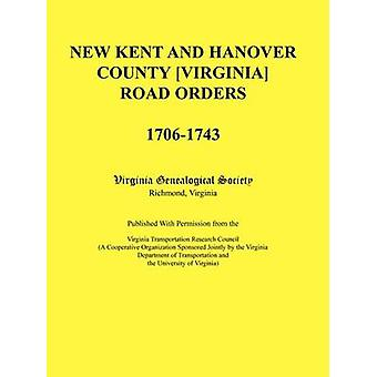 New Kent and Hanover County Virginia Road Orders 17061743. Published With Permission from the Virginia Transportation Research Council A Cooperative Organization Sponsored Jointly by the Virginia by Virginia Genealogical Society