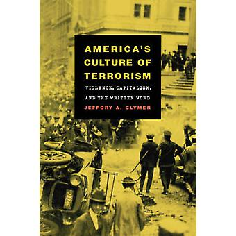 Americas Culture of Terrorism Violence Capitalism and the Written Word by Clymer & Jeffory A.