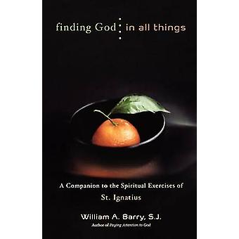 Trouver Dieu en toutes choses A Companion to les exercices spirituels de Saint Ignace par Barry & A. William