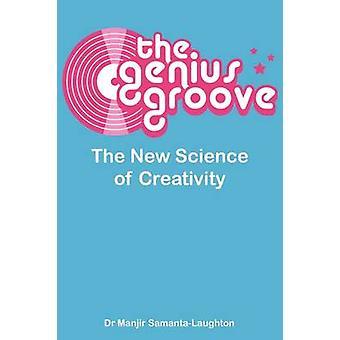 La rainure de génie la nouvelle Science de la créativité par SamantaLaughton & Manjir