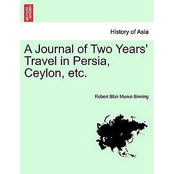 A Journal of Two Years Travel in Persia Ceylon etc. by Binning & Robert Blair Munro
