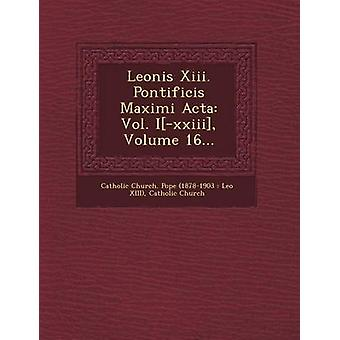 Leonis XIII. Pontificis Maximi ACTA Vol. IXXIII Volume 16... by Church & Catholic