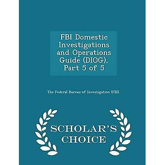 FBI binnenlandse onderzoeken en operaties gids DIOG deel 5 van de 5 geleerden keuze editie door de Federal Bureau of Investigation FBI