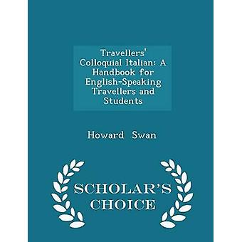 Travellers Colloquial Italian A Handbook for EnglishSpeaking Travellers and Students  Scholars Choice Edition by Swan & Howard