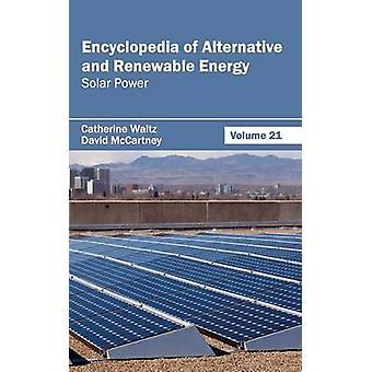 Encyclopedia of Alternative and Renewable Energy Volume 21 Solar Power by Waltz & Catherine
